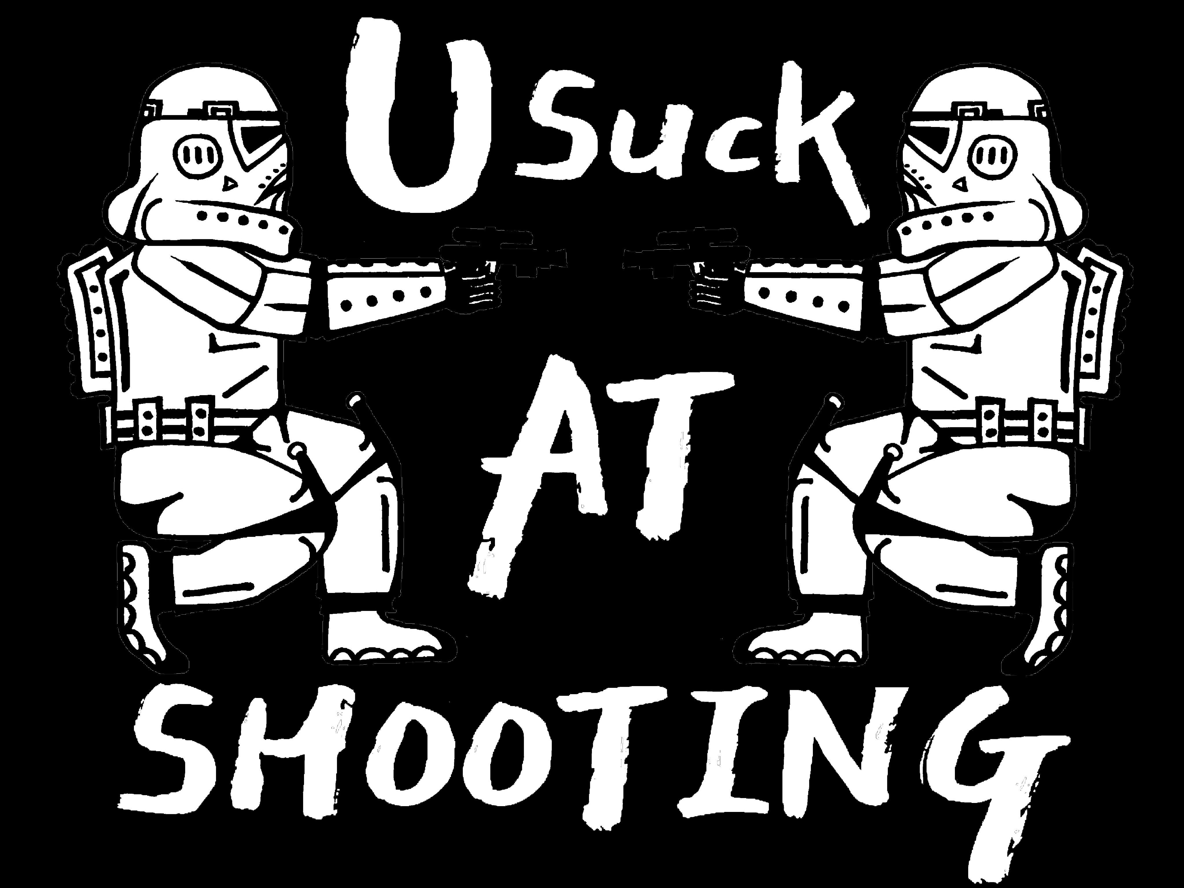 U Suck At Shooting